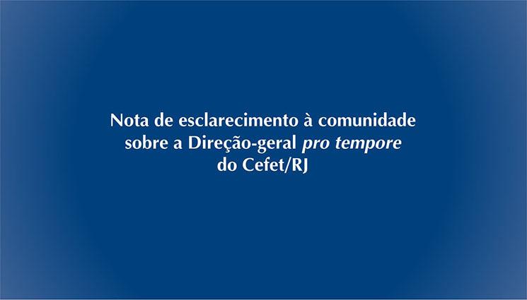 Nota de esclarecimento à comunidade sobre a Direção-geral pro tempore do Cefet/RJ