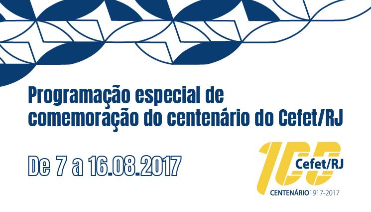 Programação especial de comemoração do centenário do Cefet/RJ